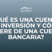 ¿Qué es una cuenta de inversión y cómo difiere a una cuenta bancaria?